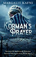 Korman's Prayer: Survivors Of Auschwitz & Holocaust Survivor True Stories from World War 2