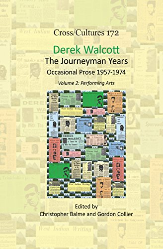 Derek Walcott, the Journeyman Years, Volume 2: Performing Arts: Occasional Prose 1957-1974 (Cross/Cultures - Readings in Post/Colonial Literatures and Cultures in English, Band 172)