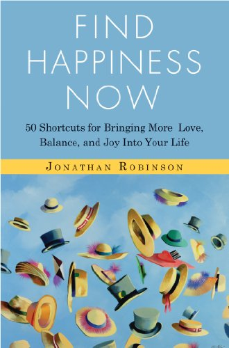 Find Happiness Now: 50 Shortcuts for Bringing More Love, Balance, and Joy Into Your Life by [Jonathan Robinson]