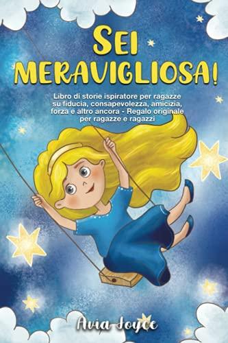 Sei meravigliosa!: Libro di storie ispiratore per ragazze su fiducia, consapevolezza, amicizia, forza e altro ancora - Regalo originale per ragazze e ragazzi
