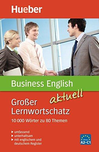 Großer Lernwortschatz aktuell: Großer Lernwortschatz Business English aktuell: 10.000 Wörter zu 80 Themen - aktualisierte Ausgabe / Buch