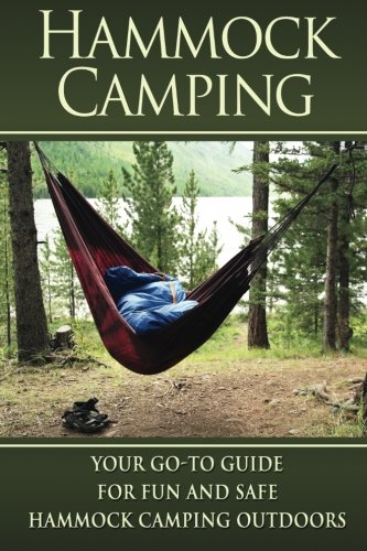 Hammock Camping: Your Go-To guide for Fun and Safe Camping Outdoors! (Hammock Camping, Ultralight...