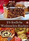 24 festliche Weihnachts-Kuchen: Backen im Advent & an Weihnachten - Himmlische Rezepte für Christstollen, Früchtebrot, verführerische Kuchen und leckere Festtags-Torten