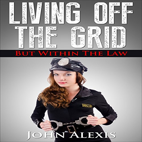 Living off the Grid, and Within the Law audiobook cover art