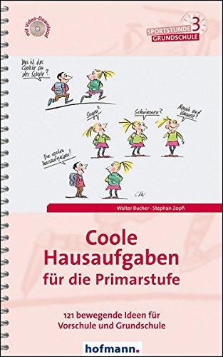Coole Hausaufgaben für die Primarstufe: 121 bewegende Ideen für Vorschule und Grundschule (Sportstunde Grundschule)