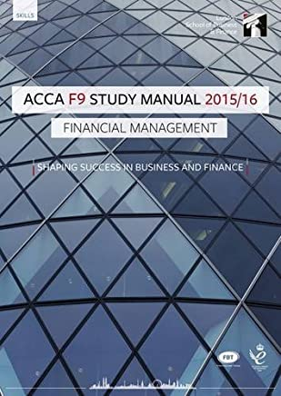 ACCA F9 Financial Management Study Manual Text: For Exams Until June 2016