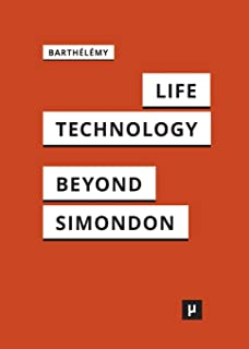 Life and Technology: An Inquiry Into and Beyond Simondon
