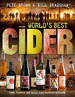 World`s Best Cider: Taste, Tradition and Terroir, from Somerset to Seattle by Pete Brown (17-Oct-2013) Hardcover