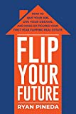 Flip Your Future: How to Quit Your Job, Live Your Dreams, And Make Six Figures Your First Year Flipping Real Estate (1)