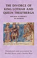 The Divorce of King Lothar and Queen Theutberga: Hincmar of Rheims's De divortio (Manchester Medieval Sources)