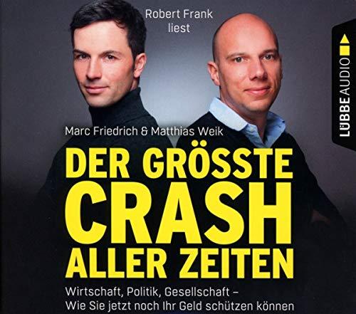 Der größte Crash aller Zeiten: Wirtschaft, Politik, Gesellschaft. Wie Sie jetzt noch Ihr Geld schützen können.