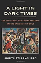 A Light in Dark Times: The New School for Social Research and Its University in Exile