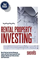 Rental Property Investing Secrets: How to Protect your Investment, Manage your Tenants, and Prevent Financial Losses with Proven Strategies to Maximize your Profits and Create a Solid Passive Income