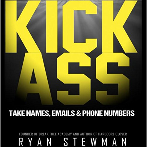 Kick Ass - Take Names, Emails, and Phone Numbers                   By:                                                                                                                                 Ryan Stewman                               Narrated by:                                                                                                                                 Daniel Galvez II                      Length: 1 hr and 53 mins     3 ratings     Overall 5.0