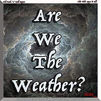 Are We the Weather