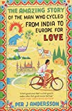 Amazing Story of the Man Who Cycled from India to Europe for Love - Per J Andersson