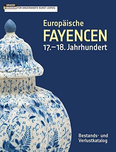 Europäische Fayencen 17.–18. Jahrhundert: Bestands- und Verlustkatalog der Sammlung des GRASSI Museums für Angewandte Kunst Leipzig