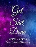 Get Shit Done 2021-2025 Five Year Planner: Galaxy Monthly Calendar Schedule Organizer-Agenda Planner For The Next Five Years, 60 Months Calendar, Appointment Notebook With Holidays