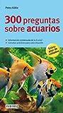 300 preguntas sobre acuarios (Grandes guías de la naturaleza)