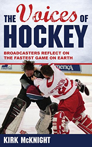 The Voices of Hockey: Broadcasters Reflect on the Fastest Game on Earth (English Edition)
