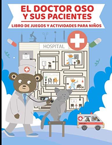 El Doctor Oso y sus Pacientes - Libro de Juegos y Actividades para Niños: y niñas inteligentes de 3 a 8 años con bonitas ilustraciones de animales ... sopa de letras, colorear, laberintos