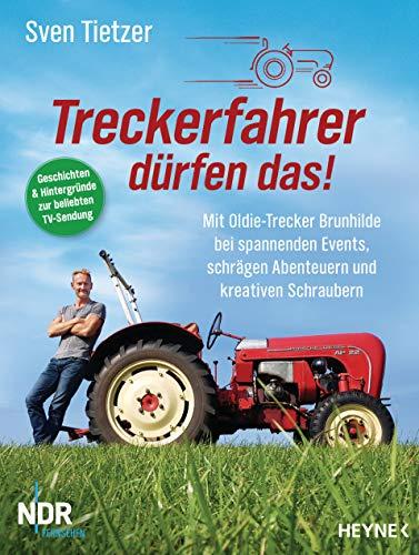 Treckerfahrer dürfen das!: Mit Oldie-Trecker Brunhilde bei spannenden Events, schrägen Abenteuern und kreativen Schraubern (German Edition)