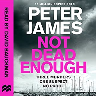 Not Dead Enough     Roy Grace, Book 3              By:                                                                                                                                 Peter James                               Narrated by:                                                                                                                                 David Bauckham                      Length: 15 hrs and 44 mins     1,179 ratings     Overall 4.4
