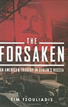 The Forsaken: An American Tragedy in Stalin's Russia by Tim Tzouliadis (2008-07-17)