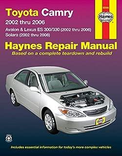 Toyota Camry: 2002 thru 2006 - Avalon & Lexus ES 300/330 (2002 thru 2006) - Solara (2002 thru 2008) (Haynes Repair Manual) 1st edition by Editors of Haynes Manuals (2013) Paperback