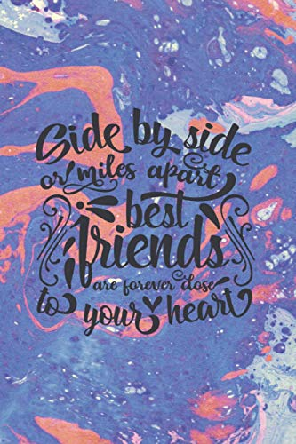 "Side by side or miles apart best friends are forever close to your heart Notebook : 6"" X 9\"", 120 pages, dot grid journal, Marble design: Carnet de ... papier crème, couverture fond marbre coloré"