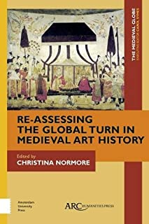 Re-Assessing the Global Turn in Medieval Art History (Medieval Globe Books)