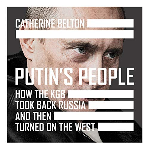 Putin's People: How the KGB Took Back Russia and Then Turned on the West