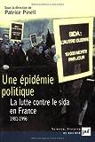 Une épidémie politique - La Lutte contre le sida en France : 1981-1996