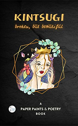 KINTSUGI : broken, but beautiful (English Edition)