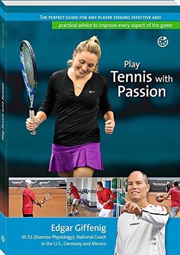 Play Tennis with Passion: The perfect guide for any player seeking effective and practical advice to improve every aspect of the game (English Edition)