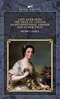 Lady Barbarina: The Siege of London, An International Episode and Other Tales