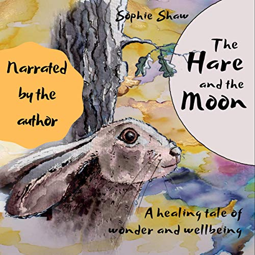The Hare and the Moon: a Healing Tale of Wonder and Well Being cover art