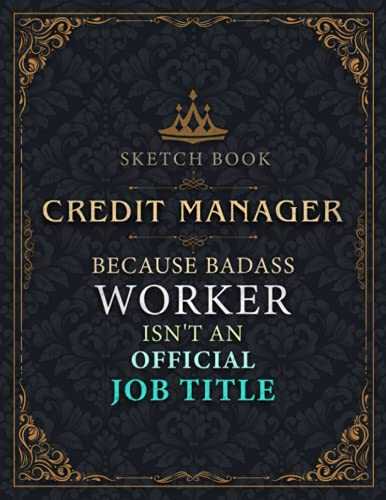 Credit Manager Sketch Book - Credit Manager Because Badass Worker Isnt An Official Job Title Working Cover Notebook Journal: Notebook for Painting, ... 8.5 x 11 inch, 21.59 x 27.94 cm, A4 size)
