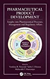 Pharmaceutical Product Development: Insights Into Pharmaceutical Processes, Management and Regulatory Affairs - Vandana B. Patravale