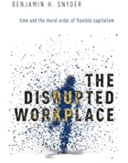 Snyder, B: Disrupted Workplace: Time and the Moral Order of Flexible Capitalism
