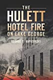 The Hulett Hotel Fire on Lake George (Disaster) (English Edition)