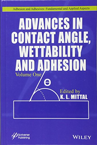 Advances in Contact Angle, Wettability and Adhesion: Volume One (Adhesion and Adhesives - Fundamental and Applied Aspects (1), Band 1)