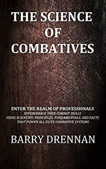THE SCIENCE OF COMBATIVES (Fairbairn Protocol H2H Textbooks Book 1) by [Barry Drennan]