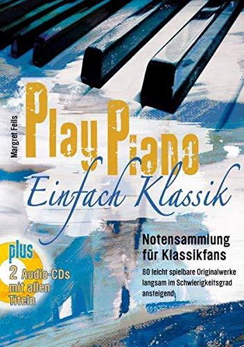 Play Piano / Play Piano - Einfach Klassik: Klavierbücher von Margret Feils / Notensammlung für Klassikfans mit 85 leicht spielbaren Originalwerken ... (Play Piano: Klavierbücher von Margret Feils)