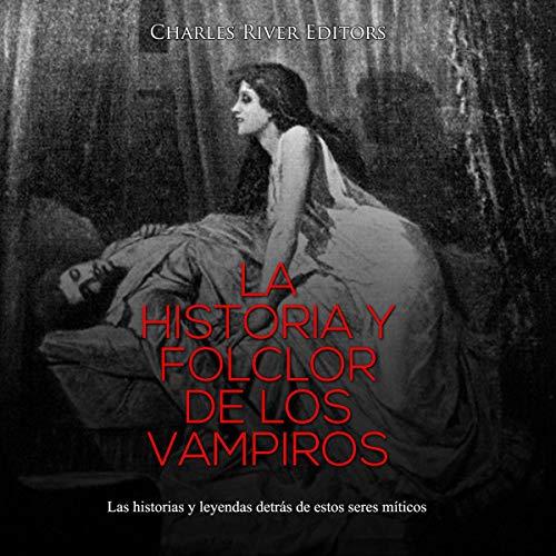 La Historia y Folclor De Los Vampiros [The History and Folklore of Vampires] Audiobook By Charles River Editors cover art
