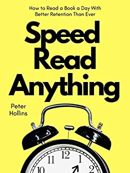 Speed Read Anything: How to Read a Book a Day With Better Retention Than Ever (Learning how to Learn 15) by [Peter Hollins]