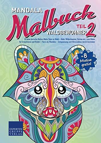 Mandala Malbuch Waldbewohner Teil 2: 55 neue tierische Motive (Motiv Tiere im Wald - Rehe, Wildschweine, Füchse, etc.) zum Malen für Erwachsene und ... durch Ausmalen (Mandala Malbücher Tiermotive)