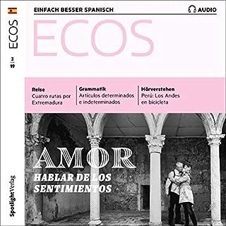 ECOS Audio - Amor: Hablar de los sentimientos. 2/2019     Spanisch lernen Audio - Liebe: Über Gefühle sprechen              Autor:                                                                                                                                 Covadonga Jimenez                               Sprecher:                                                                                                                                 div.                      Spieldauer: 59 Min.     2 Bewertungen     Gesamt 5,0