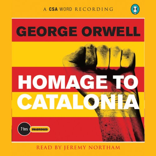 Homage to Catalonia                   Written by:                                                                                                                                 George Orwell                               Narrated by:                                                                                                                                 Jeremy Northam                      Length: 8 hrs and 53 mins     7 ratings     Overall 4.4