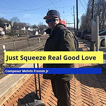 Just Squeeze Real Good Love